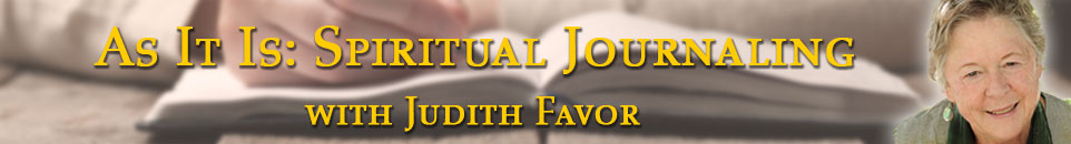 As It Is: Spiritual Journaling with Judith Favor (banner)